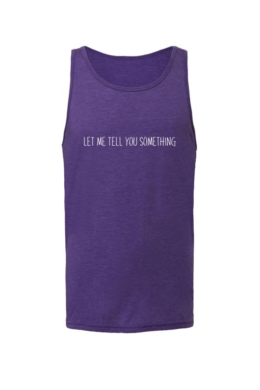 Let Me Tell You Something Shirt